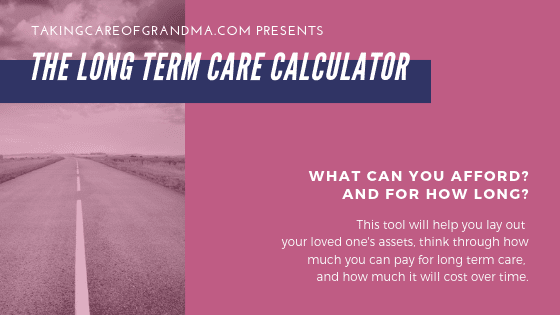 TakingCareofGrandma.com presents The Long Term Care Calculator